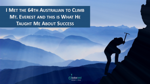 I Met the 64th Australian to Climb Mt. Everest and this is What He Taught Me About Success